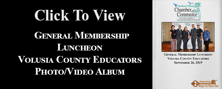 Southeast Volusia Chamber of Commerce, September 26th at the Smyrna Yacht Club General Membership luncheon featuring speakers from the Southeast Volusia County Schools.