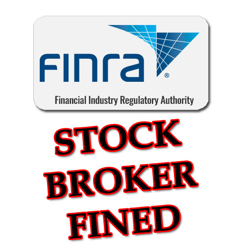 Stock Broker FINED by FINRA