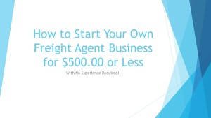 How to Start Your Own Freight Agent Business