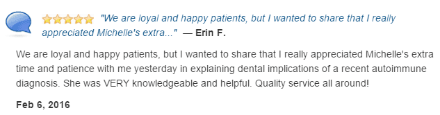 We are loyal and happy patients, but I wanted to share that I really appreciated Michelle's extra time and patience.