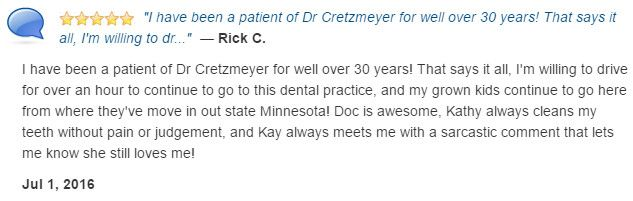 Been a patient of Dr Cretzmeyer for over 30 years! That says it all!