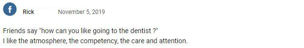 """Friends say """"how can you like going to the dentist ?"""" I like the atmosphere, the competency, the care and attention."""