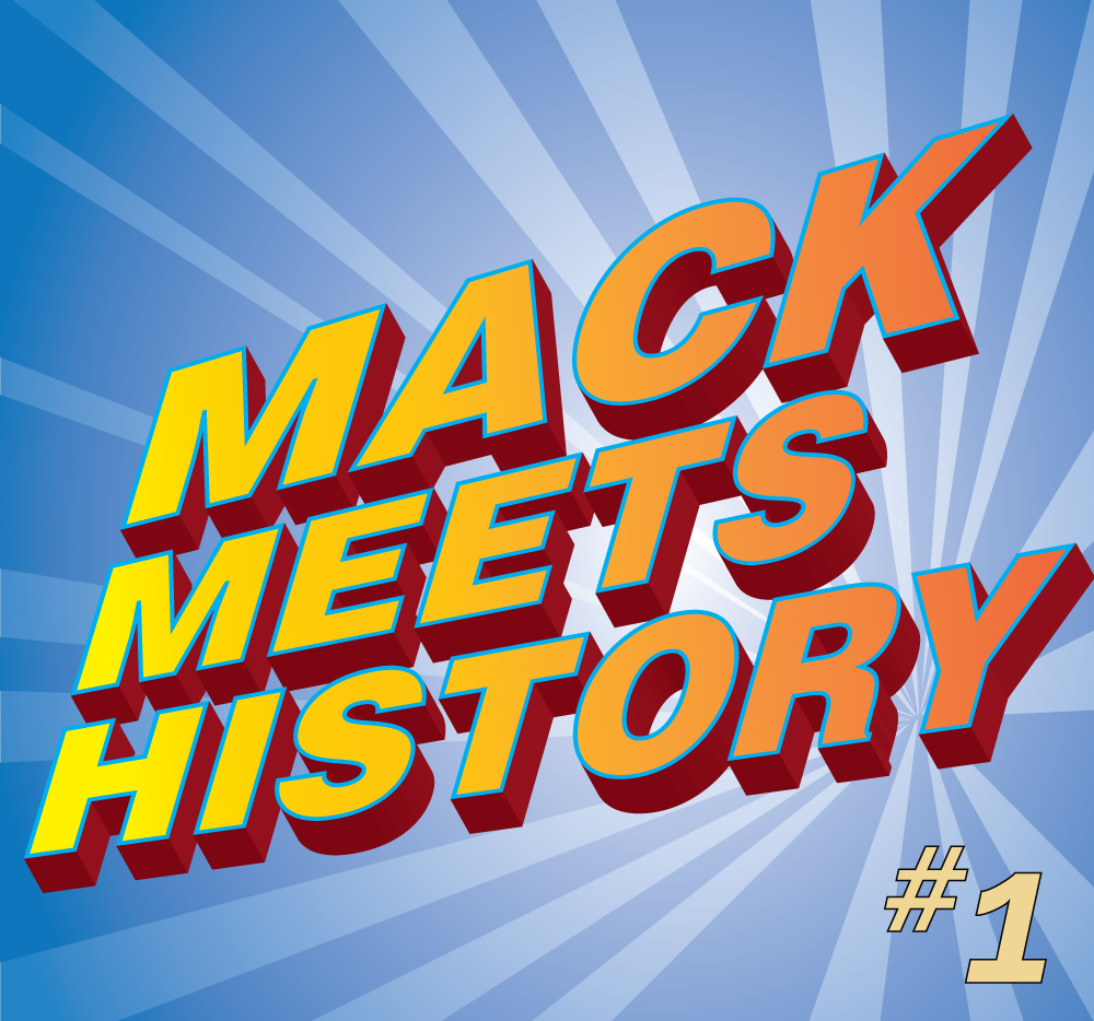 Mack Meets History - Episode 1
