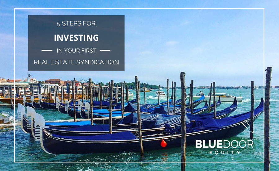 5 Steps For Investing In Your First Real Estate Syndication