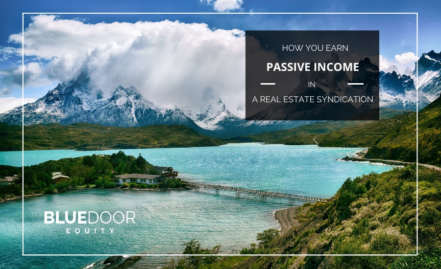 How You Earn Passive Income In A Real Estate Syndication