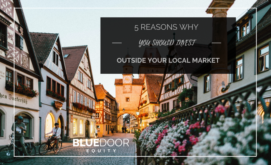5 Reasons  You Should Invest Outside Your Local Market