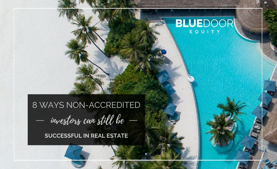 8 Ways Non-Accredited Investors Can Still be Successful in Real Estate