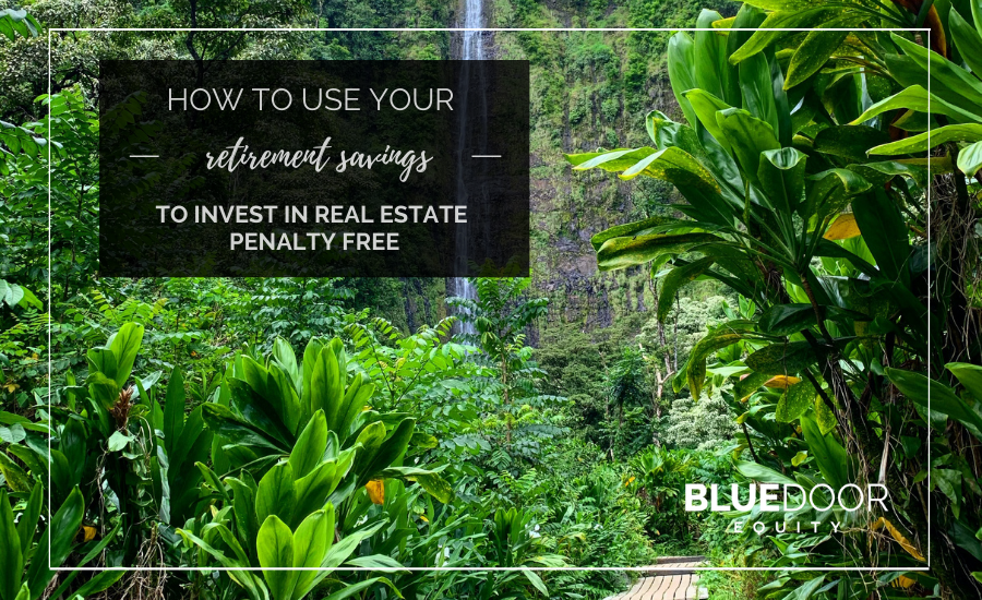 How to Use Your Retirement Savings To Invest In Real Estate Penalty Free