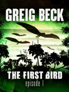 The First Bird: Episode 1 by Greig Beck