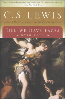 Till We Have Faces: A Myth Retold by C. S. Lewis