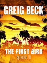 The First Bird: Episode 3 by Greig Beck