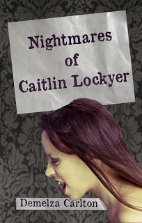 Nightmares of Caitlin Lockyer (Nightmares, #1) by Demelza Carlton