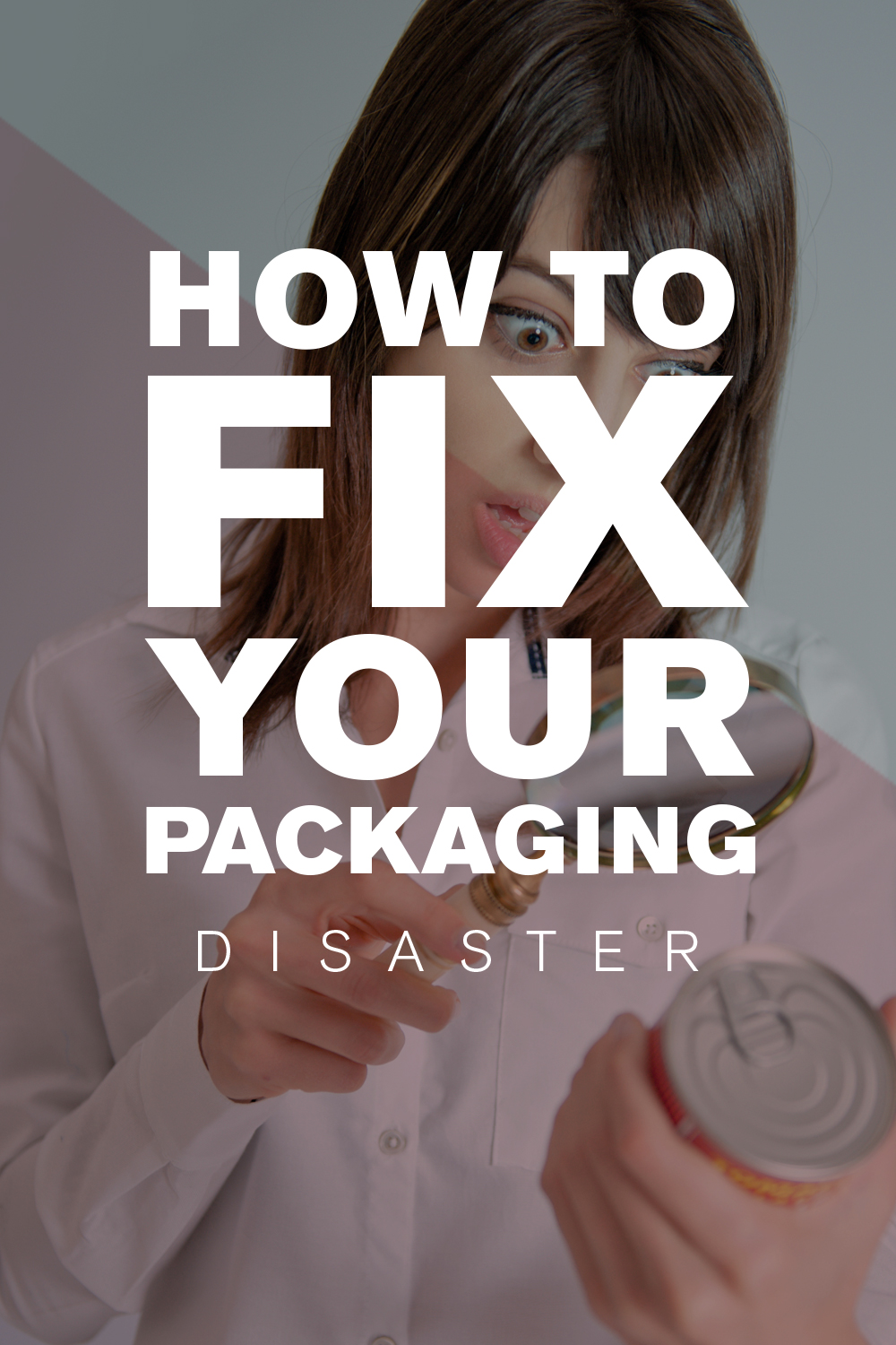 How to Fix Your Packaging Disaster