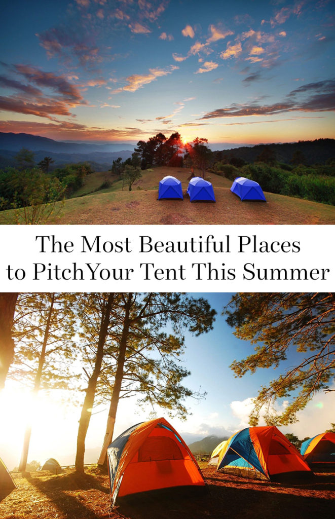 Once you've decided that you want to head for the hills and go camping, next comes the decision of where to actually set up camp. These are just a few of the most beautiful places to pitch your tent this summer.