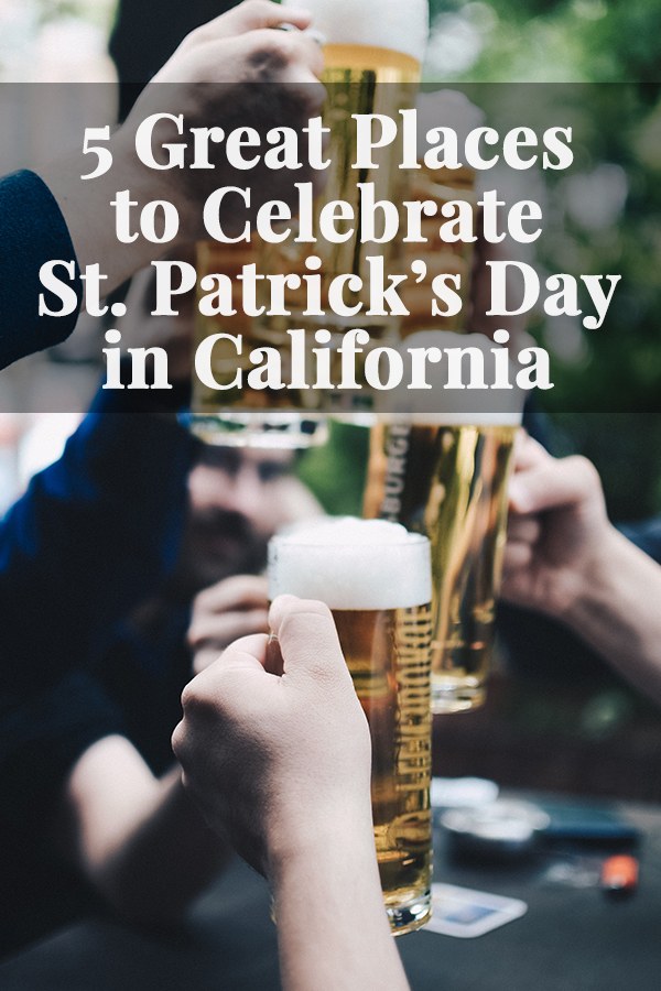 Not all festivals are created equal. These 5 great places to celebrate St. Patrick's Day in California rise above the rest and go all out.