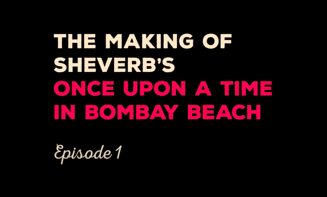 THE MAKING OF SHEVERB'S ONCE UPON A TIME IN BOMBAY BEACH PART ONE
