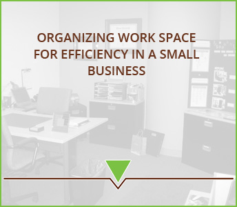 Organizing work space for efficiency in a small business