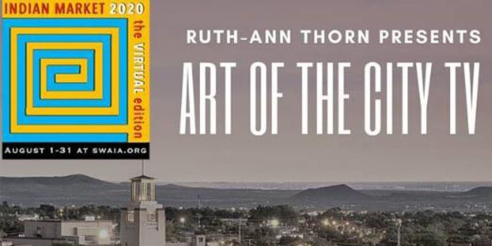 RUTH – ANN THORN PRESENTS THE FINE ARTISTS OF INDIAN MARKET 2020 SANTA FE Art of the City TV named Sponsor of Indian Market 2020 Art as storytelling and Art as responsibility.