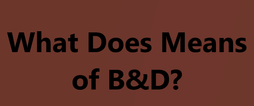 What Does Means of B&D?