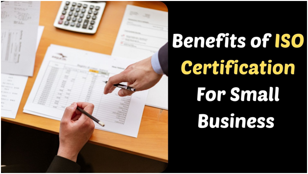 How the small businesses can get benefit from the ISO Certifications.
