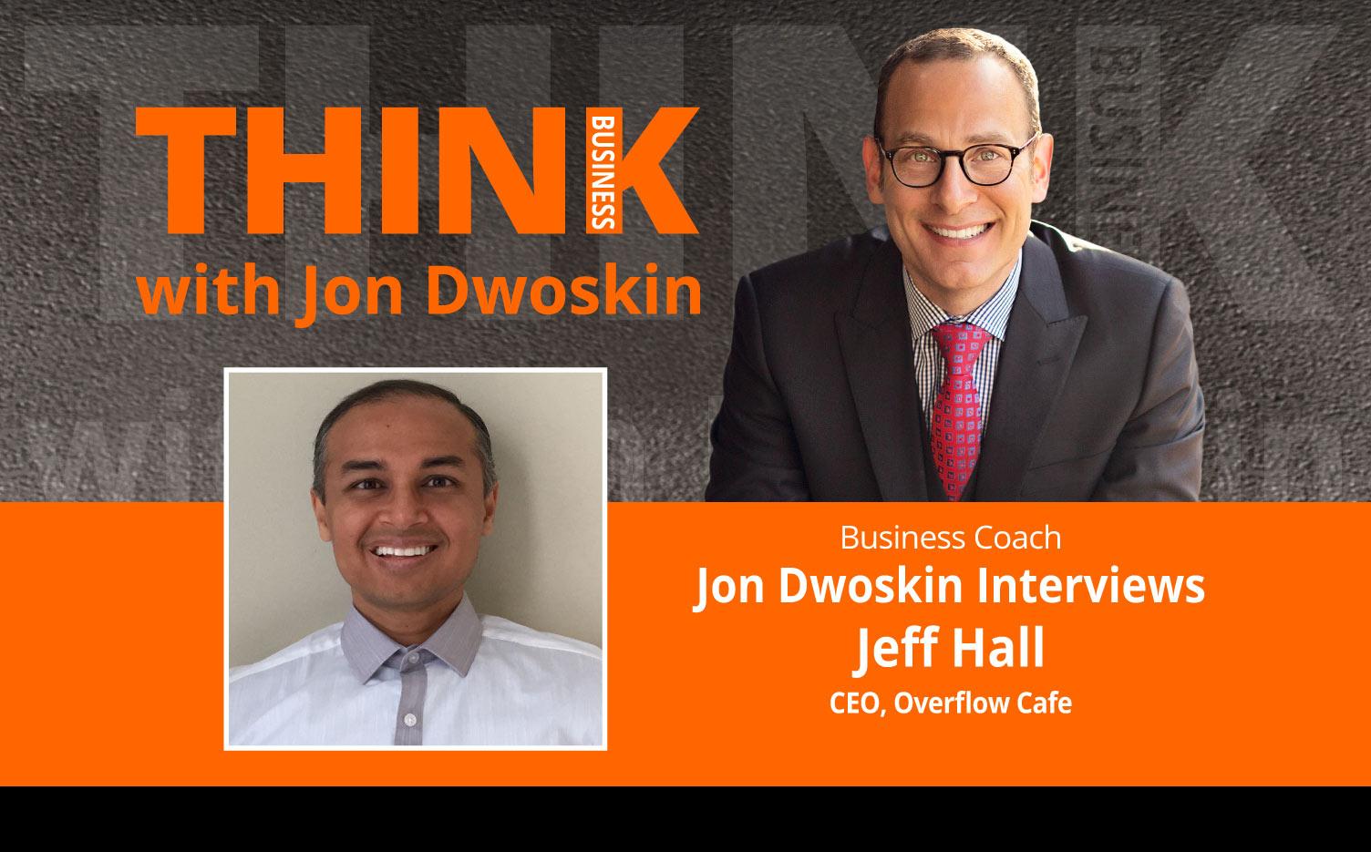 THINK Business Podcast: Jon Dwoskin Interviews Jeff Hall, CEO, Overflow Cafe