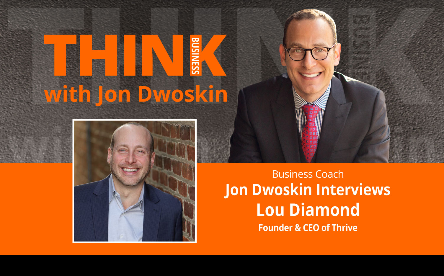 THINK Business Podcast: Jon Dwoskin Interviews Lou Diamond, Founder & CEO of Thrive