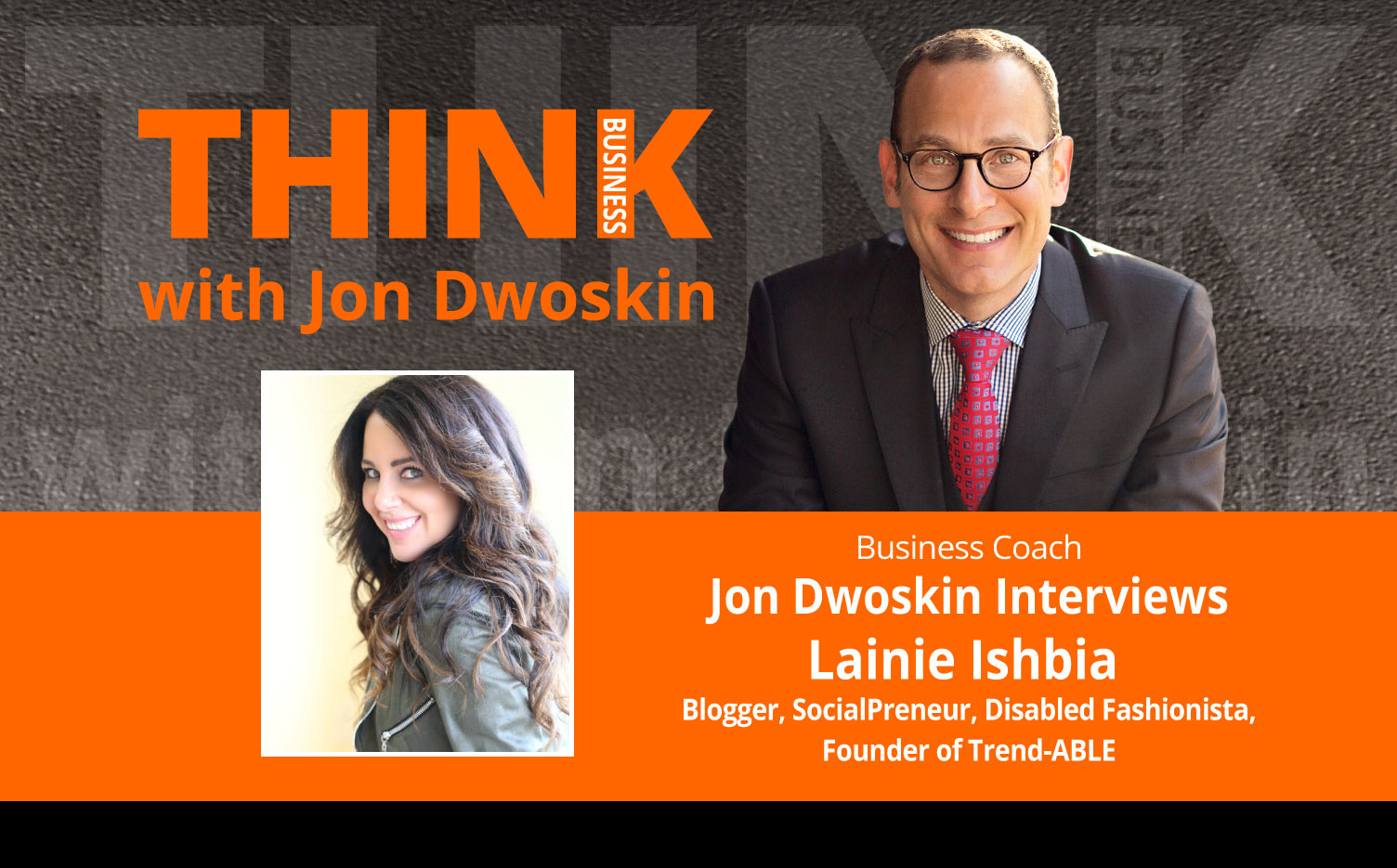 THINK Business Podcast: Jon Dwoskin Interviews Lainie Ishbia, Blogger, SocialPreneur, Disabled Fashionista, Founder of Trend-ABLE