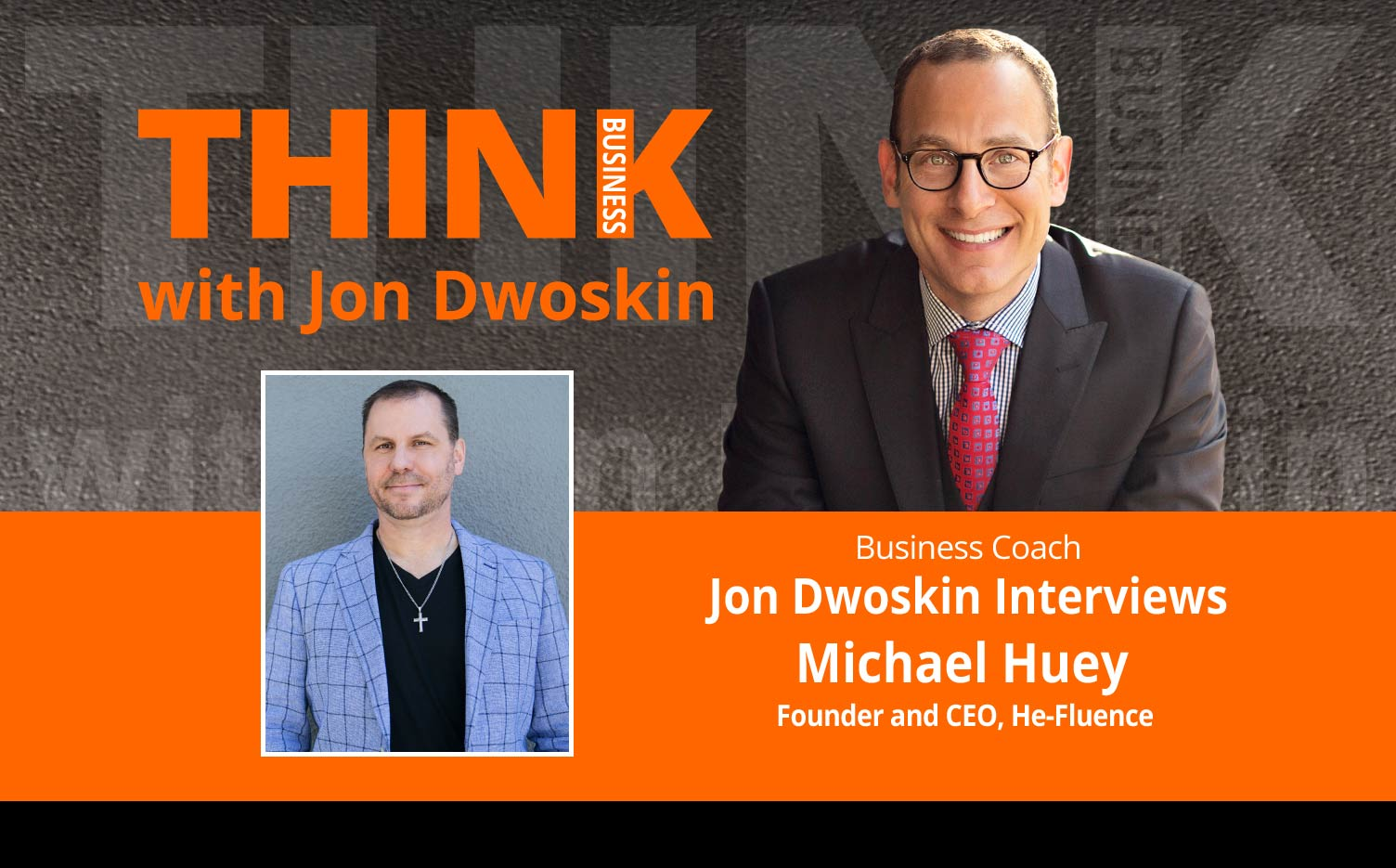 THINK Business Podcast: Jon Dwoskin Interviews Michael Huey, Founder and CEO, He-Fluence