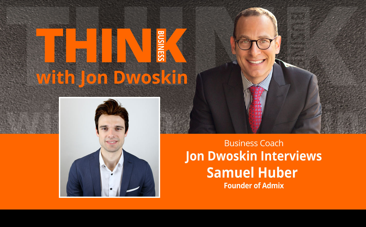 THINK Business Podcast: Jon Dwoskin Interviews Samuel Huber, Founder of Admix
