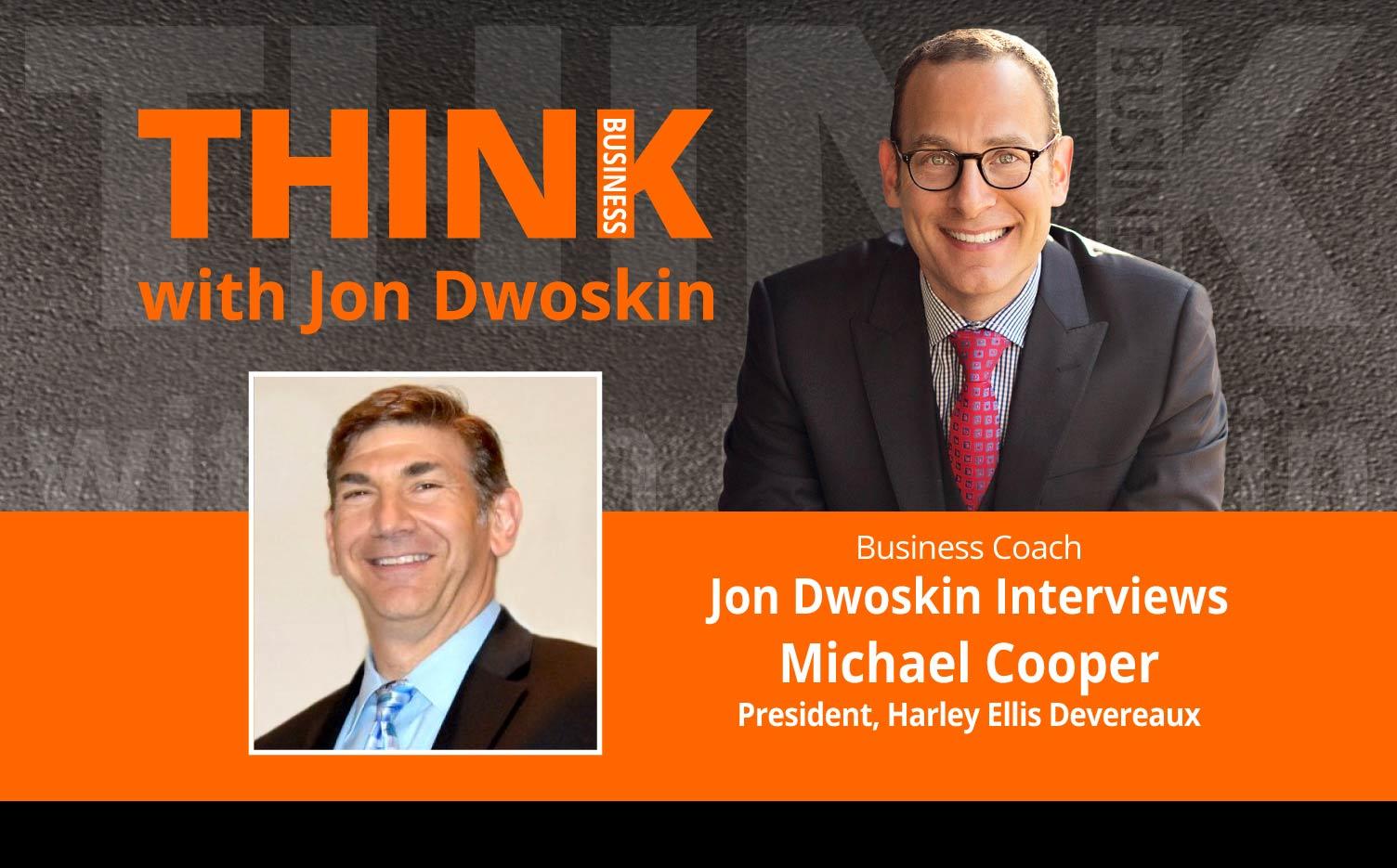 THINK Business Podcast: Jon Dwoskin Interviews Michael Cooper, President, Harley Ellis Devereaux