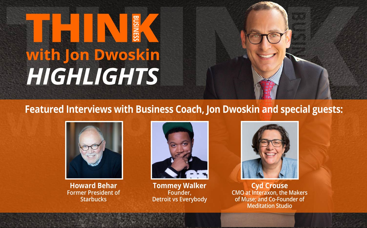 THINK Business: HIGHLIGHTS - Jon Dwoskin Featured Interviews with Howard Behar, Tommey Walker and Cyd Crouse