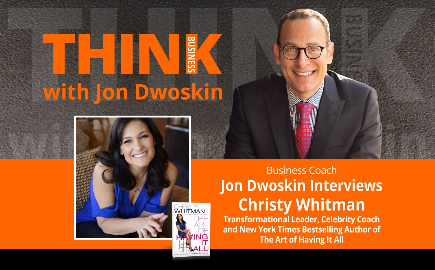 THINK Business Podcast: Jon Dwoskin Interviews Christy Whitman, Transformational Leader, Celebrity Coach and New York Times Bestselling Author of The Art of Having It All