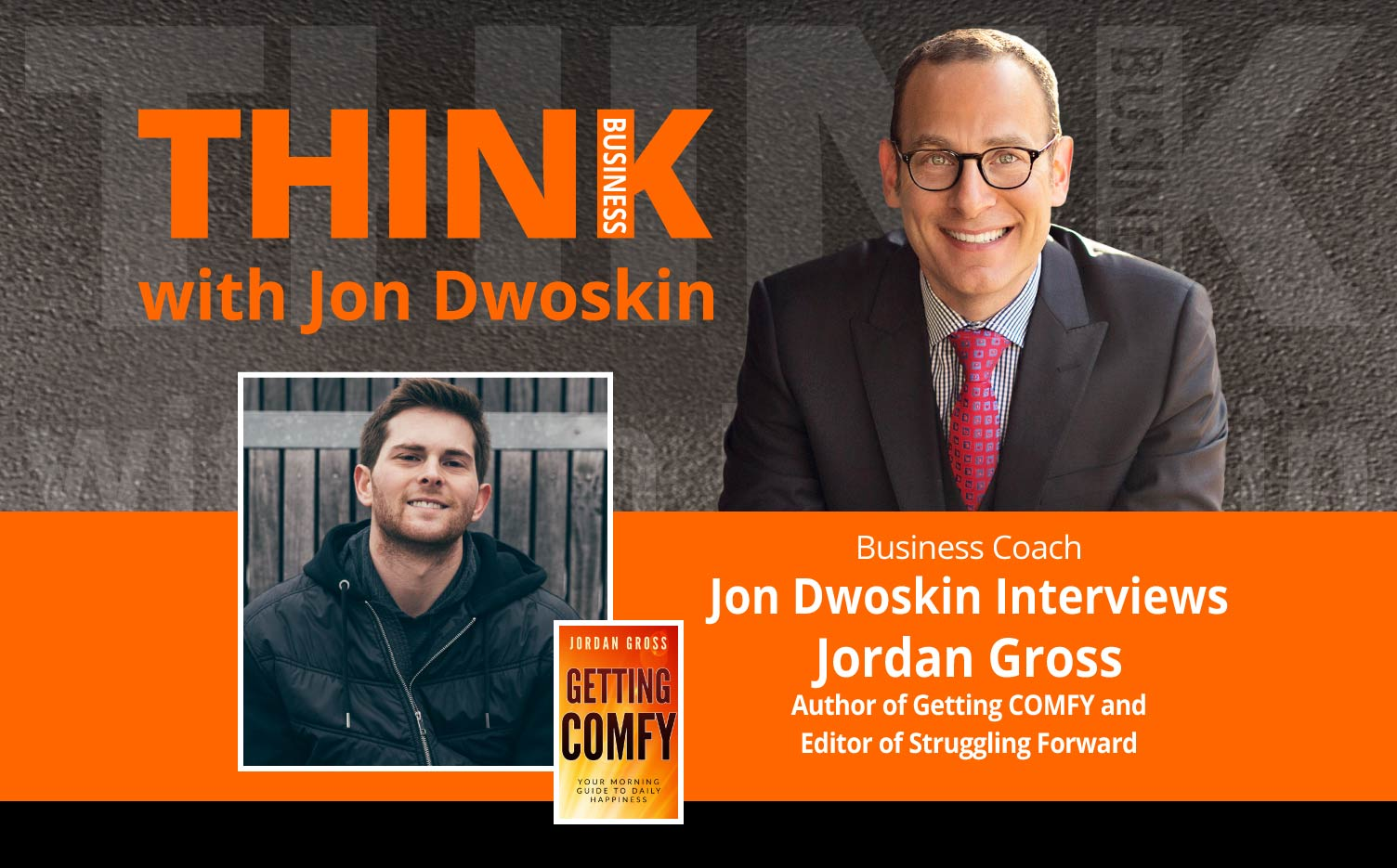 THINK Business Podcast: Jon Dwoskin Interviews Jordan Gross, Author of Getting COMFY and Editor of Struggling Forward