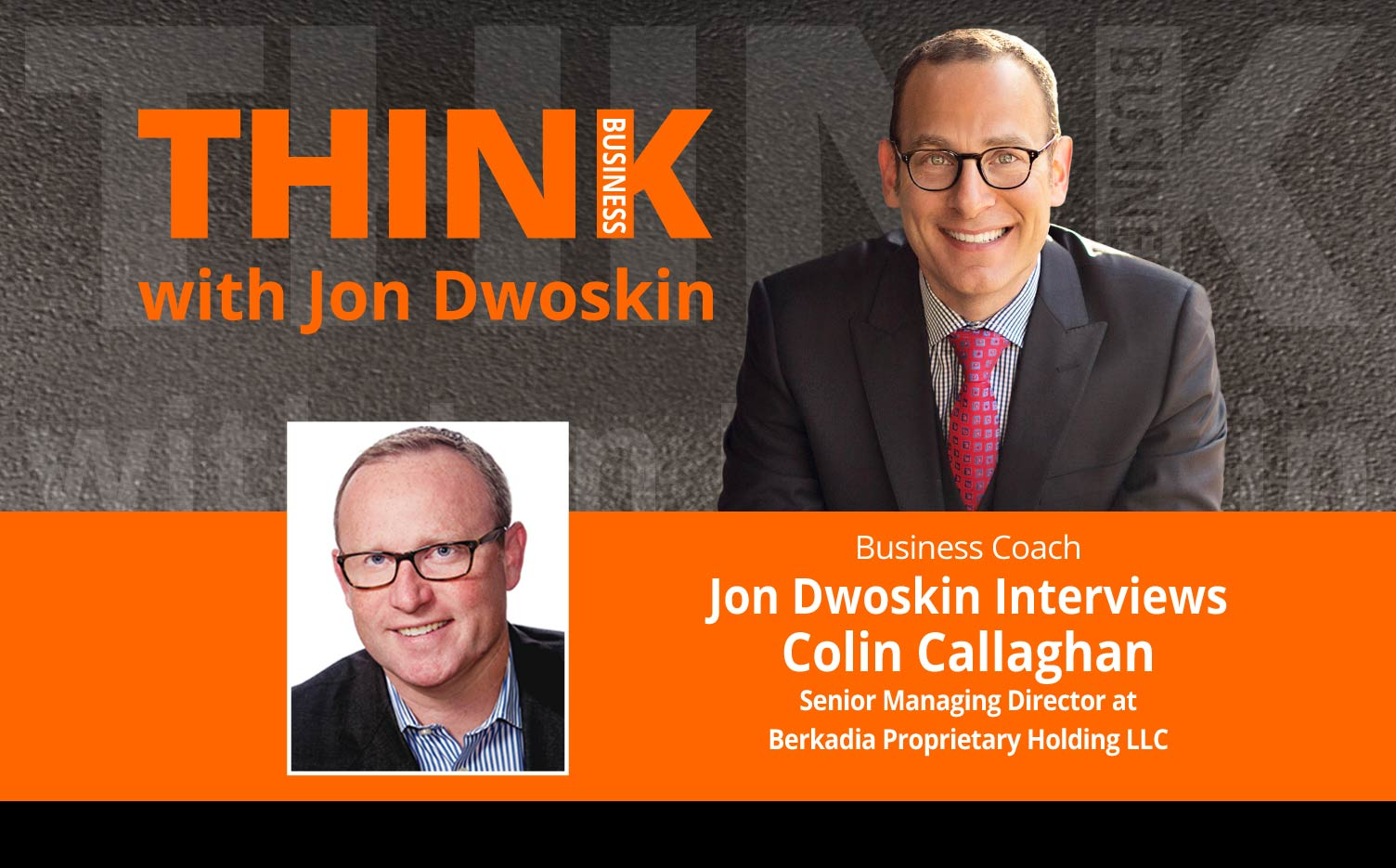 THINK Business Podcast: Jon Dwoskin Interviews Colin Callaghan, Senior Managing Director at Berkadia Proprietary Holding LLC