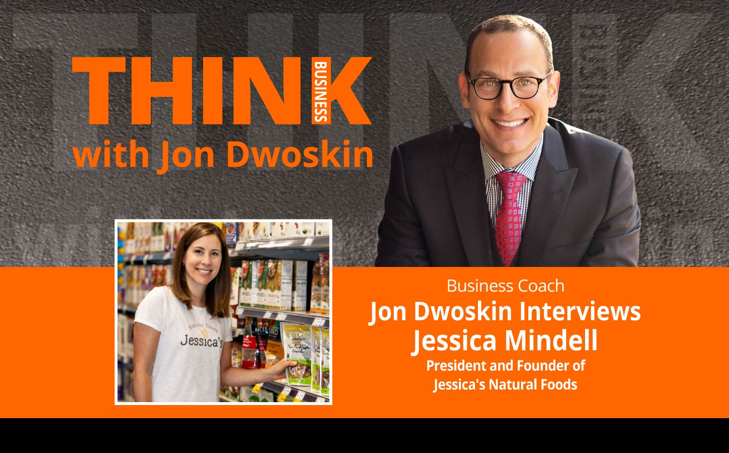 THINK Business Podcast: Jon Dwoskin Interviews Jessica Mindell, President and Founder of Jessica's Natural Foods
