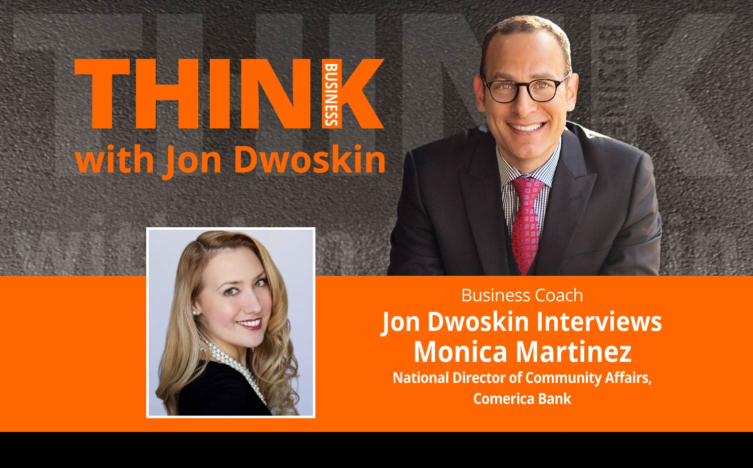 THINK Business Podcast: Jon Dwoskin Interviews Monica Martinez, National Director of Community Affairs, Comerica Bank