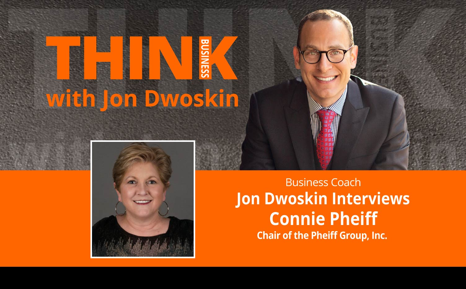THINK Business Podcast:  Jon Dwoskin Interviews Connie Pheiff, Chair of Pheiff Group, Inc.