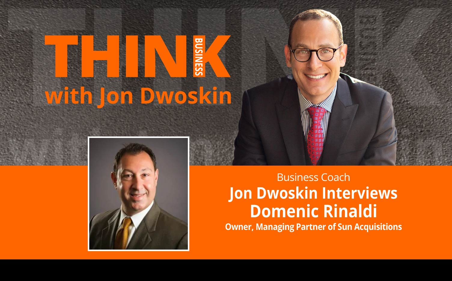 THINK Business Podcast: Jon Dwoskin Interviews Domenic Rinaldi, Owner, Managing Partner of Sun Acquisitions