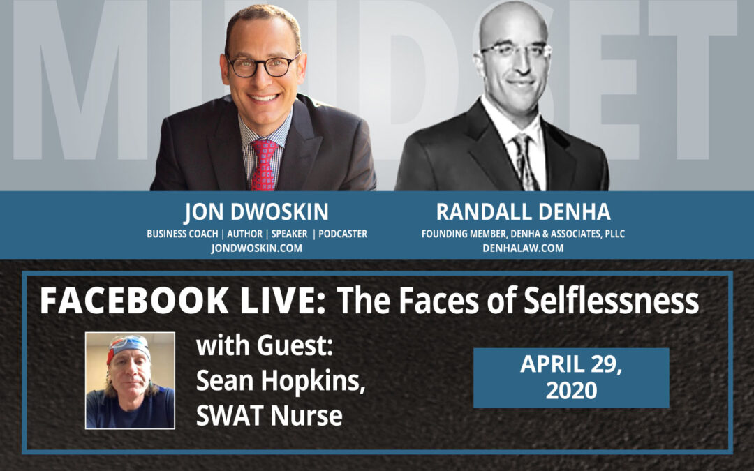 Jon Dwoskin and Randall Denha LIVE: The Faces of Selflessness with Sean Hopkins, SWAT Nurse