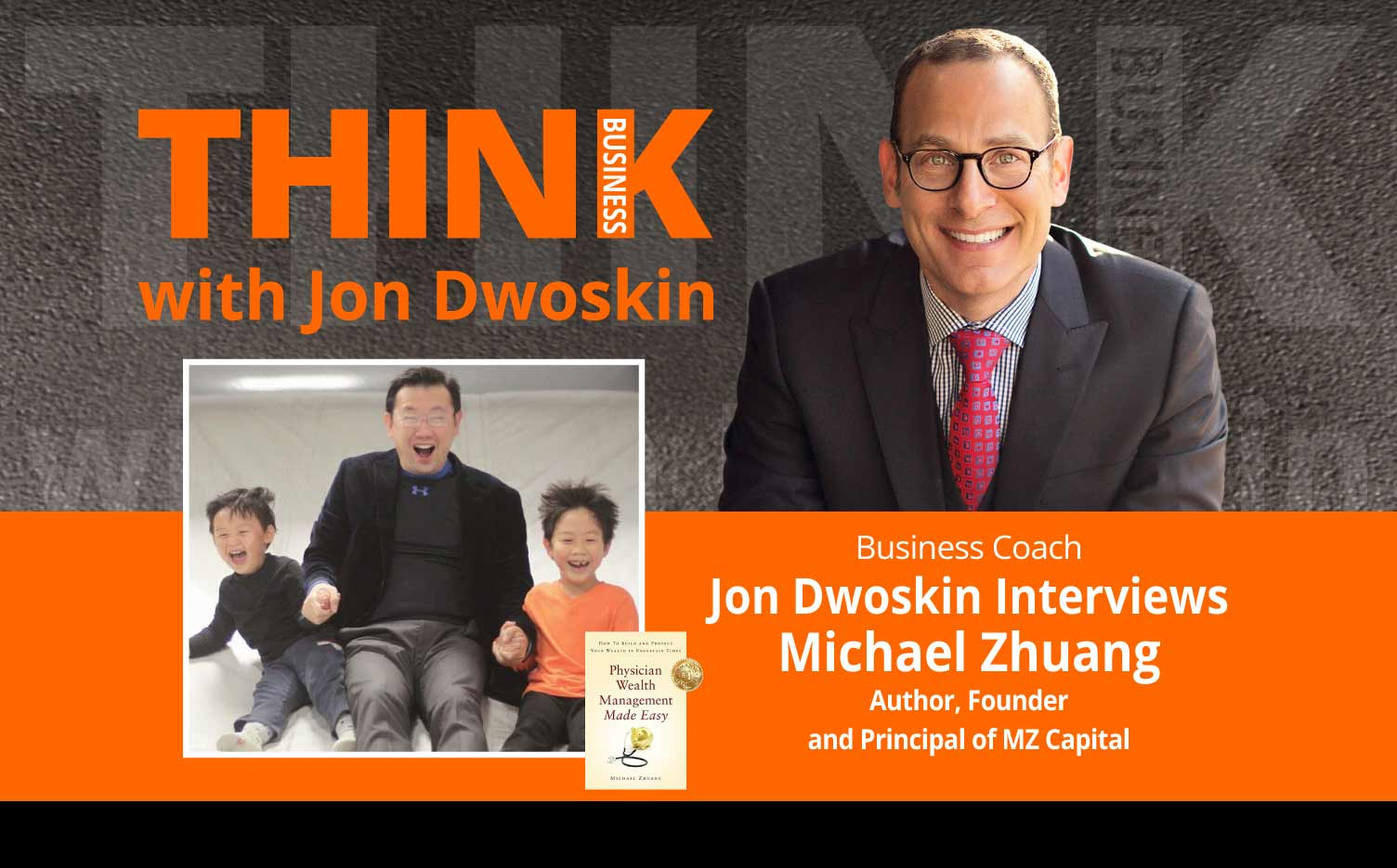 THINK Business Podcast: Jon Dwoskin Interviews Michael Zhuang, Author, Founder and Principal of MZ Capital