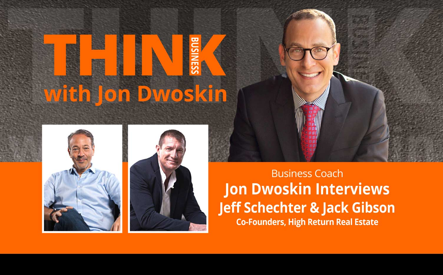 THINK Business Podcast: Jon Dwoskin Interviews Jeff Schechter and Jack Gibson, Co-Founders, High Return Real Estate