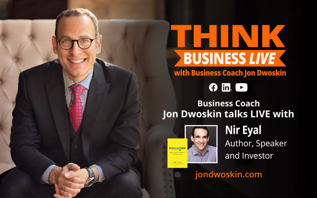 THINK Business LIVE: Jon Dwoskin Talks with Nir Eyal