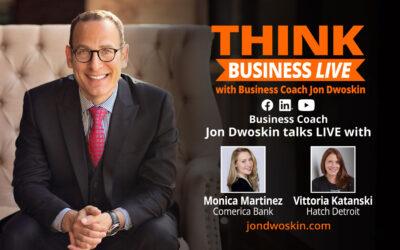 THINK Business LIVE: Jon Dwoskin Talks with Monica Martinez of Comerica Bank and Vittoria Katanski of Hatch Detroit