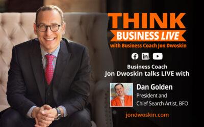 THINK Business LIVE: Jon Dwoskin Talks with Dan Golden, President & Chief Search Artist,  BFO