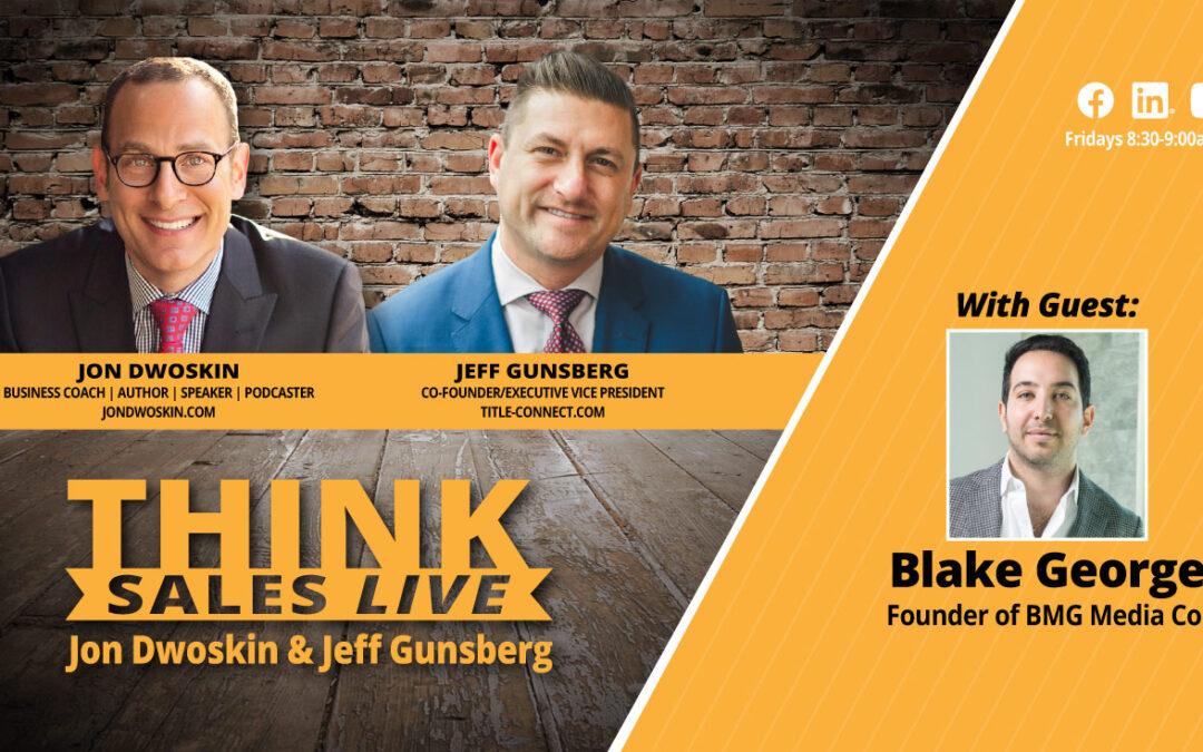 THINK Sales LIVE: Jon Dwoskin and Jeff Gunsberg Talk with Blake George