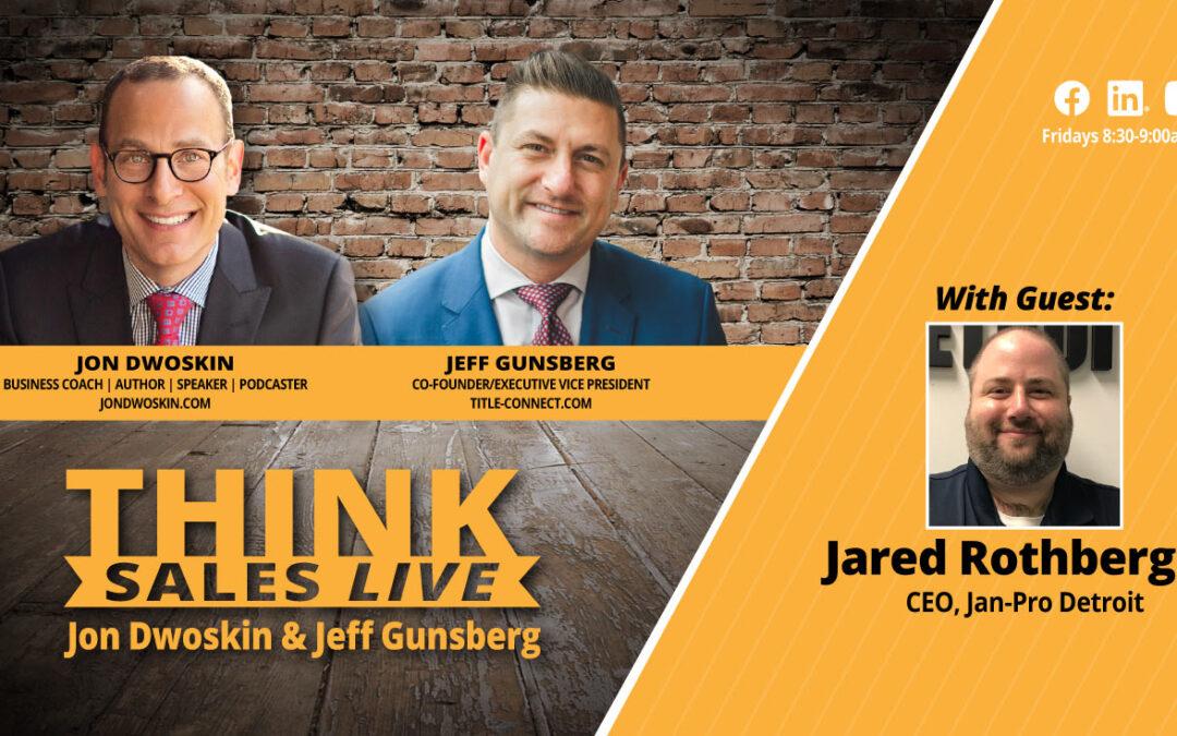 Think Sales LIVE: Jon Dwoskin and Jeff Gunsberg Talk LIVE with Jared Rothberger