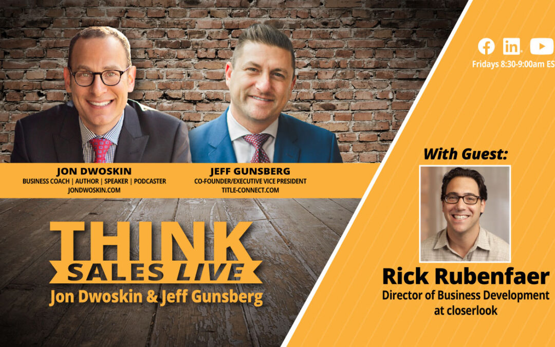 THINK Sales LIVE: Jon Dwoskin and Jeff Gunsberg Talk with Rick Rubenfaer