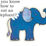 How do you eat an elephant?
