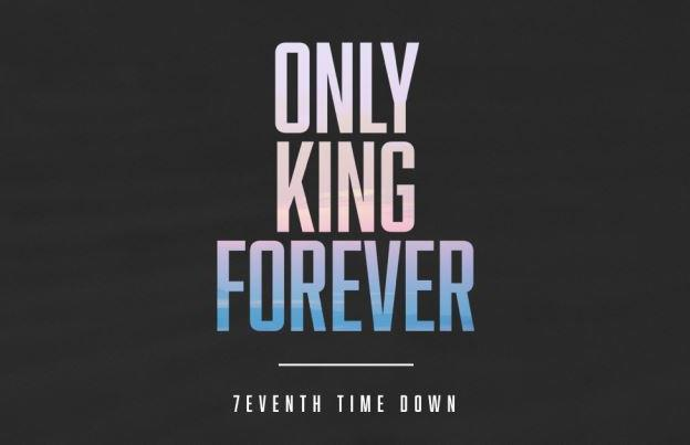 7eventh Time Down Releases New Only King Forever Single
