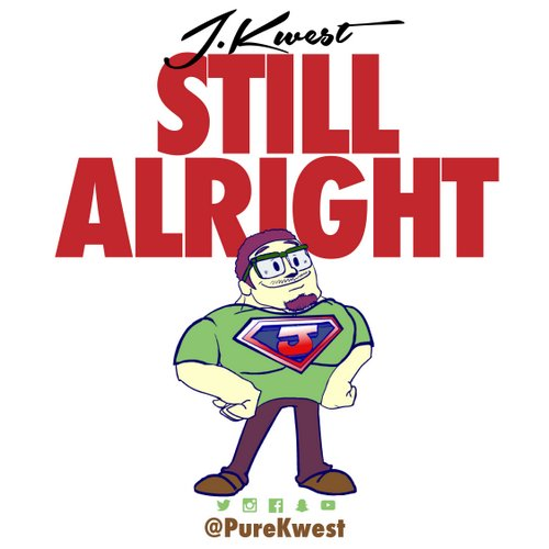 Still Alright [Video] J.Kwest shares that no matter what happens he's Still Alright
